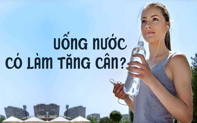 Tăng cân vì uống nước - liệu có đúng không?